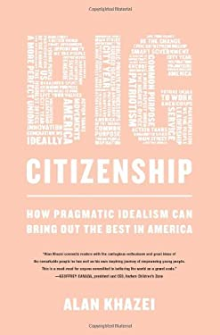 Big Citizenship: How Pragmatic Idealism Can Bring Out the Best in America 9781586487867
