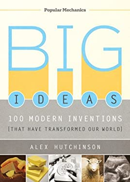 Big Ideas: 100 Modern Inventions That Have Transformed Our World 9781588167224