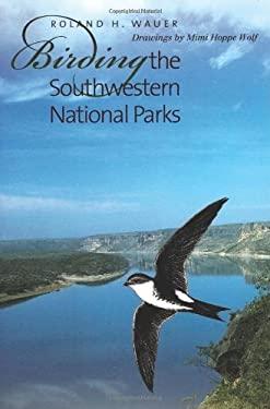 Birding the Southwestern National Parks 9781585442874