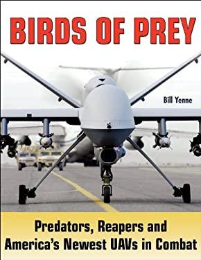 Birds of Prey: Predators, Reapers and America's Newest UAVs in Combat 9781580071536