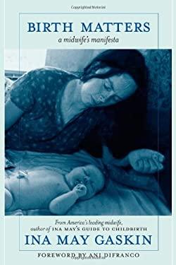 Birth Matters: A Midwife's Manifesta 9781583229279