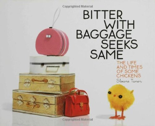 Bitter with Baggage Seeks Same: The Life and Times of Some Chickens 9781582343761