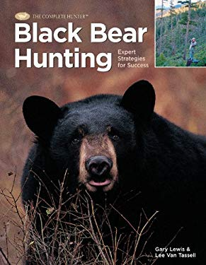 Black Bear Hunting: Expert Strategies for Success 9781589233157