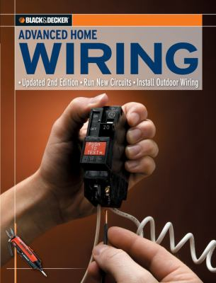 Black & Decker Advanced Home Wiring: Run New Circuits - Install Outdoor Wiring 9781589234147