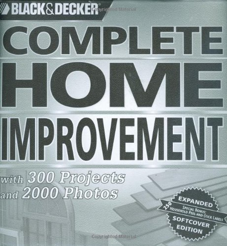 Black & Decker Complete Home Improvement: With 300 Projects and 2,000 Photos 9781589233560