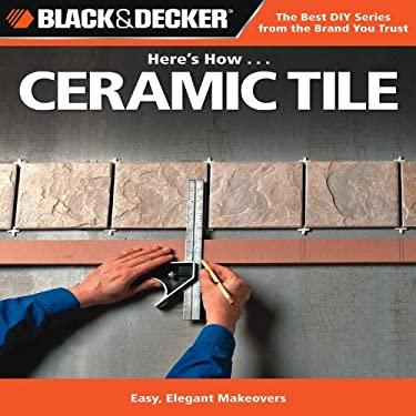 Here's How... Ceramic Tile: Easy, Elegant Makeovers 9781589234932