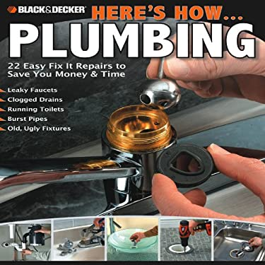 Here's How... Plumbing: 22 Easy Fix It Repairs to Save You Money & Time 9781589234871