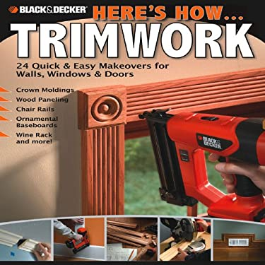 Here's How... Trimwork: 24 Quick & Easy Makeovers for Walls, Windows & Doors 9781589234888