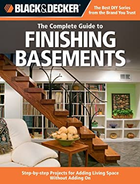 Black & Decker: The Complete Guide to Finishing Basements: Step-By-Step Projects for Adding Living Space Without Adding on 9781589234543