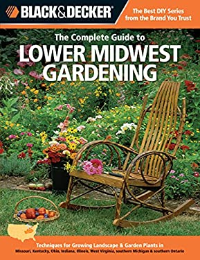 The Complete Guide to Lower Midwest Gardening: Techniques for Growing Landscape & Garden Plants in Missouri, Kentucky, Ohio, Indiana, Illinois, West V 9781589236509