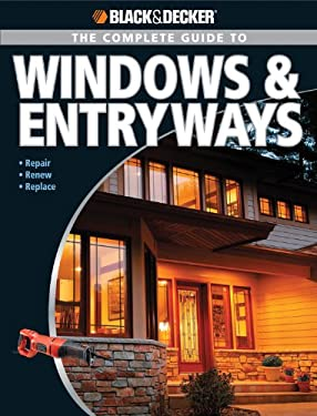 Black & Decker the Complete Guide to Windows & Entryways: Repair - Renew - Replace 9781589233751