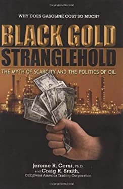 Black Gold Stranglehold: The Myth of Scarcity and the Politics of Oil 9781581824896
