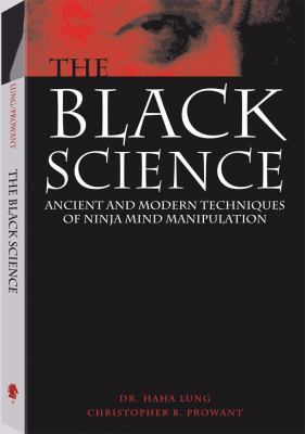 Black Science: Ancient and Modern Techniques of Ninja Mind Manipulation 9781581602623