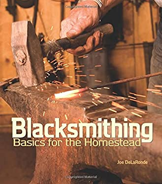 Blacksmithing Basics for the Homestead 9781586857066