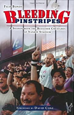 Bleeding Pinstripes: A Season with the Bleacher Creatures at Yankee Stadium 9781582617695