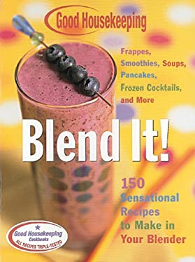 Blend It!: 150 Sensational Recipes to Make in Your Blender 9781588162670