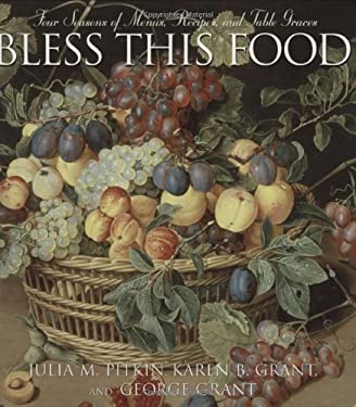 Bless This Food: Four Seasons of Menus, Recipes and Table Graces 9781581824810