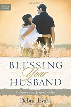 Blessing Your Husband: Understanding and Affirming Your Man 9781589974784