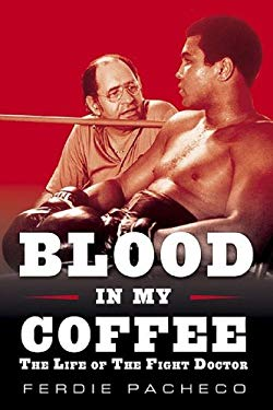 Blood in My Coffee: The Life of the Fight Doctor 9781582618432