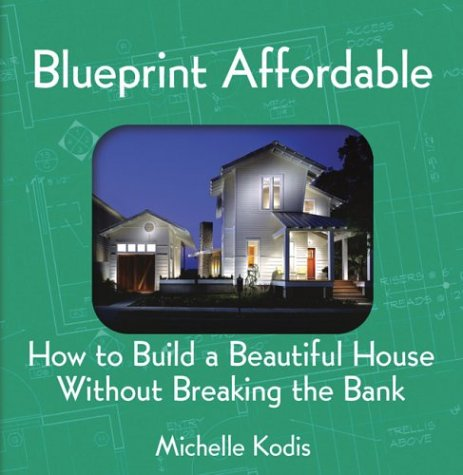 Blueprint Affordable: How to Build a Beautiful House Without Breaking the Bank 9781586853075