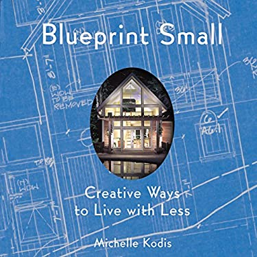 Blueprint Small: Creative Ways to Live with Less 9781586851750