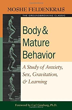 Body & Mature Behavior: A Study of Anxiety, Sex, Gravitation, & Learning 9781583941157