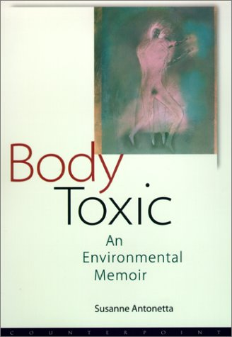 Body Toxic: An Environmental Memoir 9781582431161