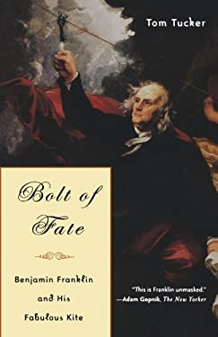 Bolt of Fate: Benjamin Franklin and His Electric Kite Hoax 9781586482947
