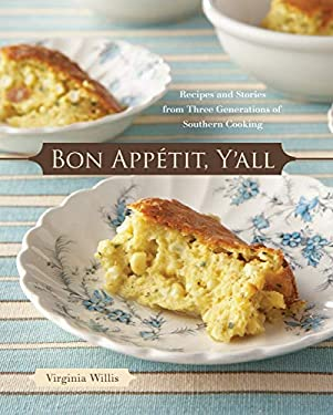 Bon Appetit, Y'all: Recipes and Stories from Three Generations of Southern Cooking 9781580088534