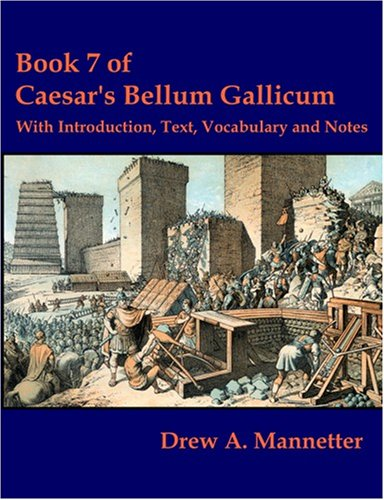 Book 7 of Caesar's Bellum Gallicum: With Introduction, Text, Vocabulary and Notes 9781581124279