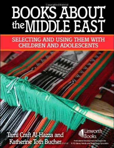 Books about the Middle East: Selecting and Using Them with Children and Adolescents 9781586832858