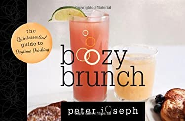 Boozy Brunch: The Quintessential Guide to Daytime Drinking 9781589796782
