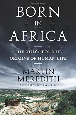 Born in Africa: The Quest for the Origins of Human Life 9781586486631