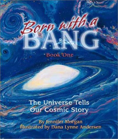 Born with a Bang, Book One: The Universe Tells Our Cosmic Story 9781584690320