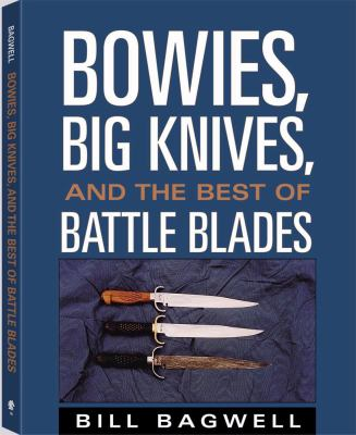 Bowies, Big Knives, and the Best of Battle Blades 9781581601077