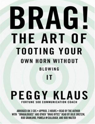 Brag!: The Art of Tooting Your Own Horn Without Blowing It 9781586215293