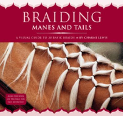 Braiding Manes and Tails: A Visual Guide to 30 Basic Braids 9781580176996