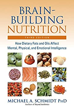 Brain-Building Nutrition: How Dietary Fats and Oils Affect Mental, Physical, and Emotional Intelligence 9781583941812