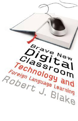 Brave New Digital Classroom: Technology and Foreign Language Learning 9781589012127