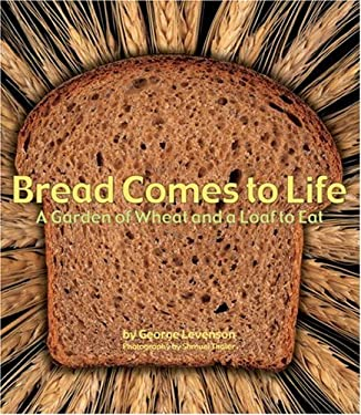 Bread Comes to Life: A Garden of Wheat and a Loaf to Eat 9781582462738