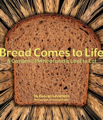 Bread Comes to Life: A Garden of Wheat and a Loaf to Eat 9781582461144