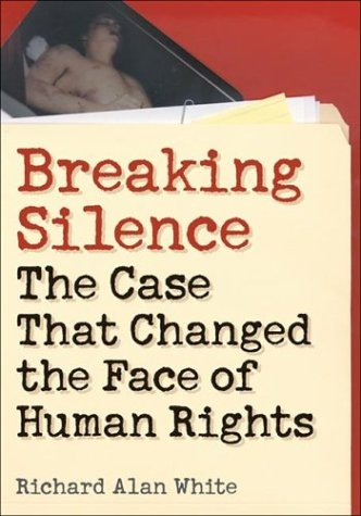 Breaking Silence: The Case That Changed the Face of Human Rights 9781589010321