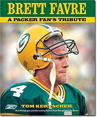 Brett Favre: A Packers Fan's Tribute 9781581825688