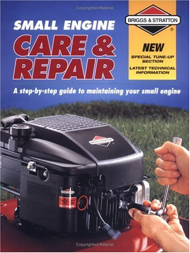 Briggs & Stratton Small Engine Care & Repair: A Step-By-Step Guide to Maintaining Your Small Engine 9781589231214
