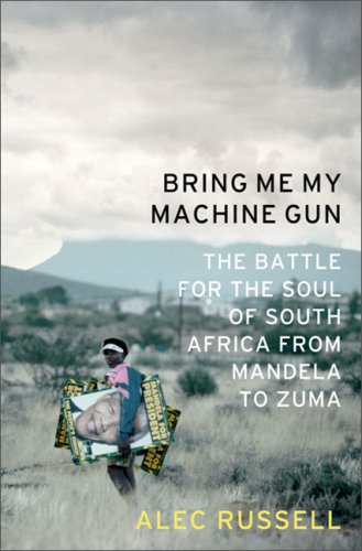 Bring Me My Machine Gun: The Battle for the Soul of South Africa, from Mandela to Zuma 9781586487386