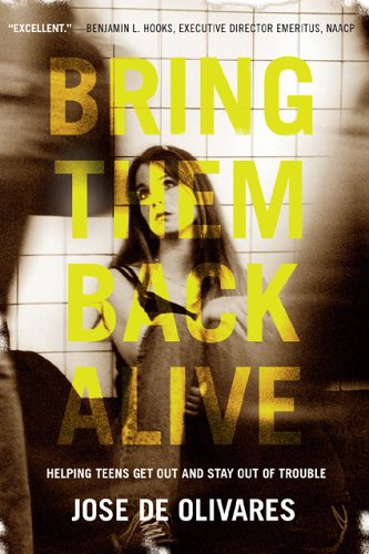 Bring Them Back Alive: Helping Teens Get Out and Stay Out of Trouble 9781589791282