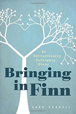 Bringing in Finn: An Extraordinary Surrogacy Story 9781580054102