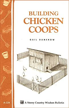 Building Chicken Coops: Storey Country Wisdom Bulletin A-224 9781580172738