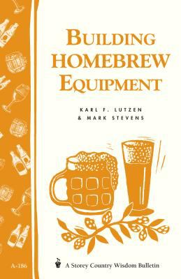 Building Homebrew Equipment: Storey's Country Wisdom Bulletin A-186 9781580171380