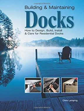Building & Maintaining Docks: How to Design, Build, Install & Care for Residential Docks 9781589232846